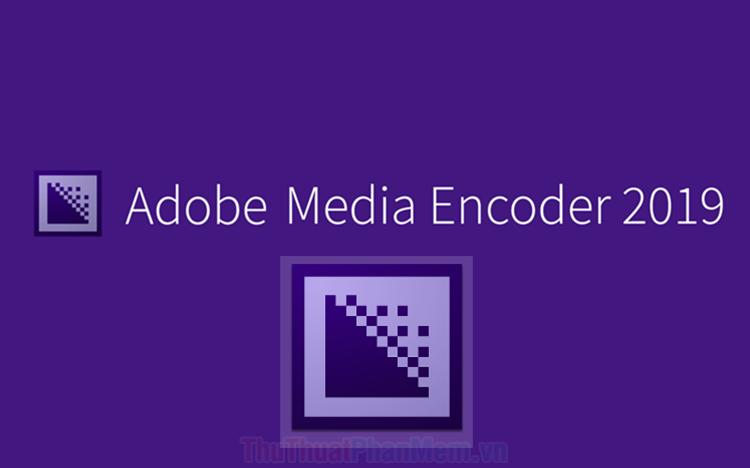 Adobe Media Encoder là gì? Tổng quan về Adobe Media Encoder