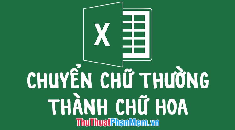 2 Cách chuyển chữ thường thành chữ hoa trong Excel