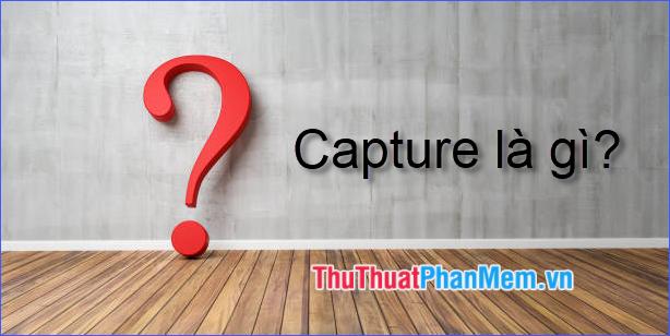 Capture là gì?