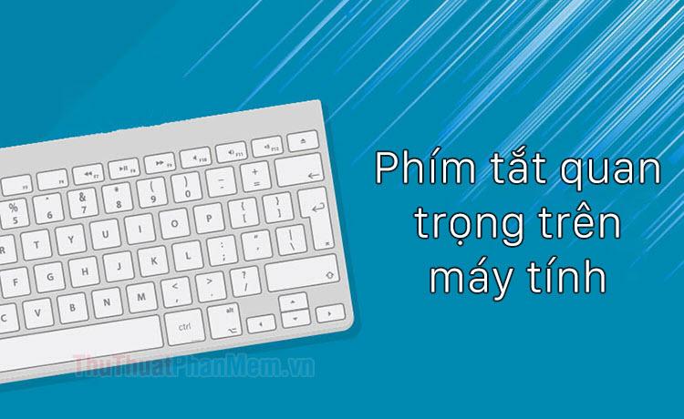 Các phím tắt quan trọng nhất trong máy tính bạn cần biết