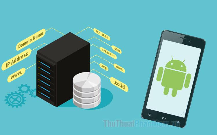 Cách đổi DNS trên điện thoại Android