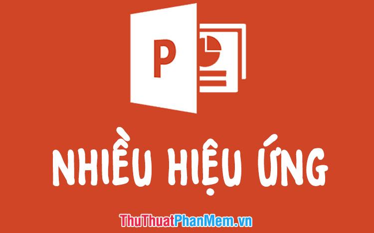 Cách tạo nhiều hiệu ứng cho 1 đối tượng trong PowerPoint