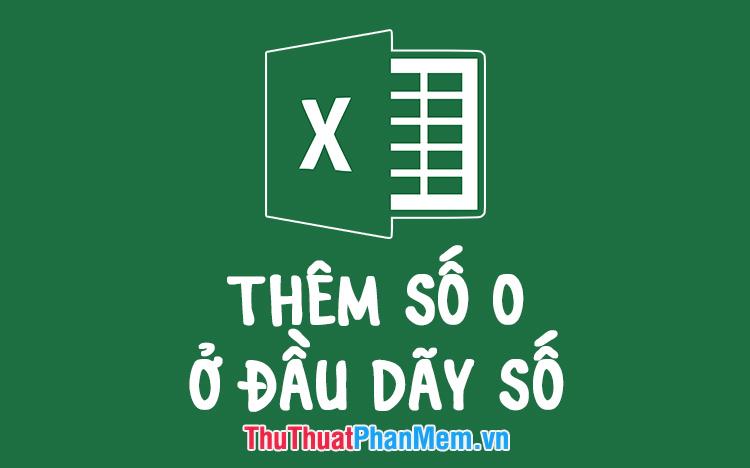 Cách thêm số 0 ở đầu dãy số trong Excel