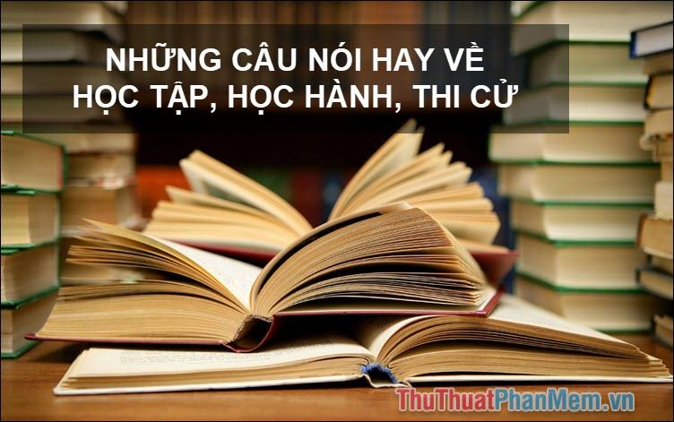 Những câu nói hay về học tập, học hành, thi cử