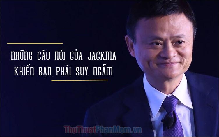 Những câu nói hay của Jack Ma khiến bạn phải suy ngẫm