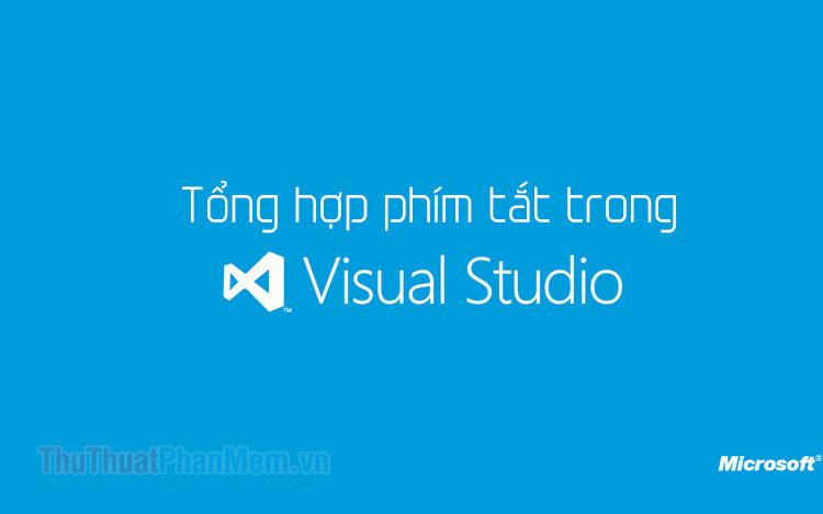 Phím tắt trong Visual Studio - Toàn bộ các phím tắt thông dụng trong Visual Studio
