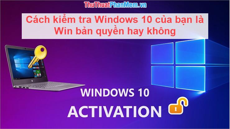 Cách kiểm tra Windows 10 của bạn là Win bản quyền hay không
