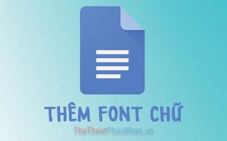 Cách thêm font chữ cho Google Docs