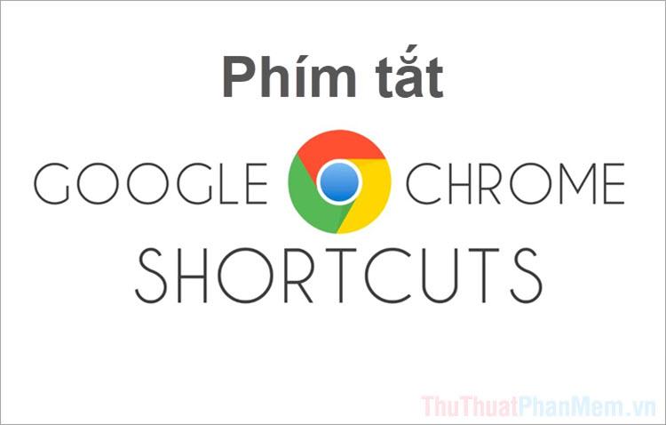 Phím tắt cho Chrome - Tổng hợp phím tắt Chrome bạn cần biết