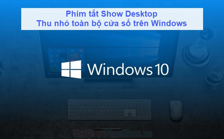 Phím tắt Show Desktop, thu nhỏ toàn bộ cửa sổ trên Windows