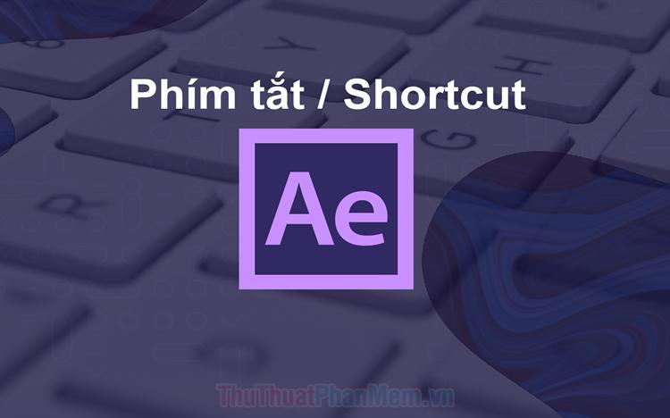 Phím tắt trong After Effect - Toàn bộ phím tắt Adobe After Effect