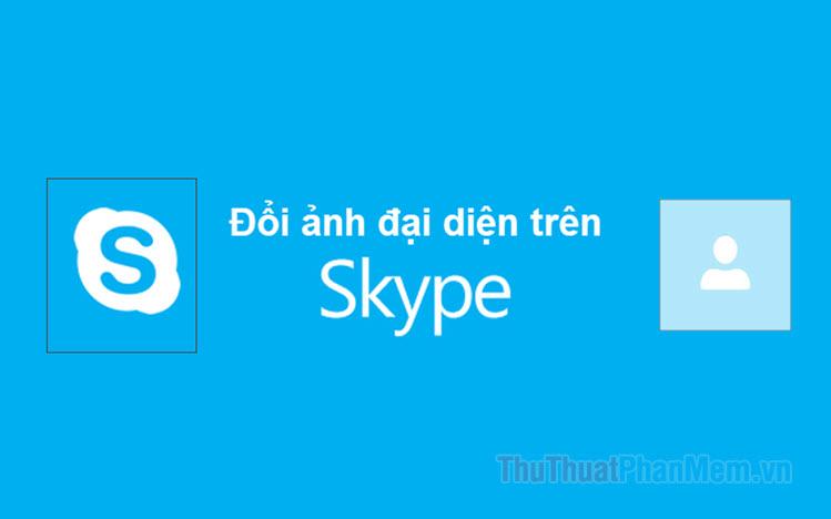 Cách thay đổi Avatar (Ảnh đại diện) trên Skype