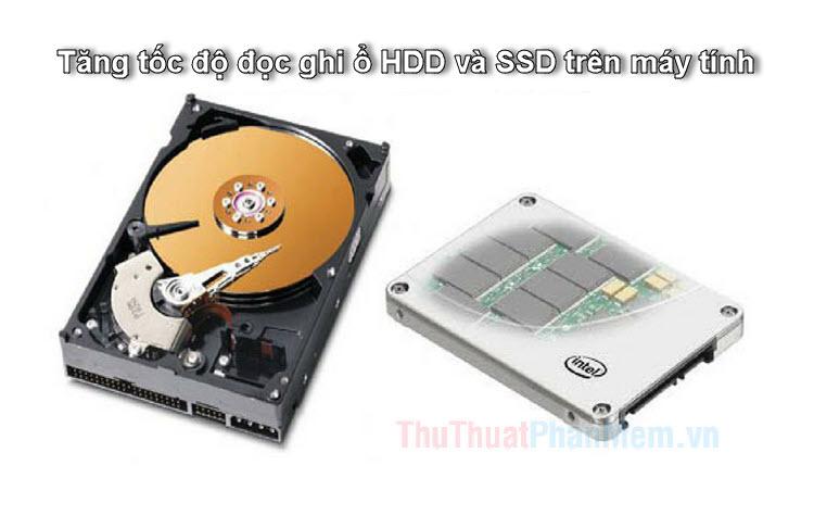 Cách tăng tốc độ đọc ghi ổ cứng HDD, SSD trên máy tính