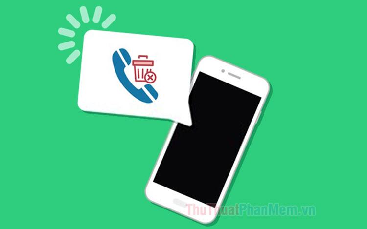 Cách xóa lịch sử cuộc gọi trên điện thoại iPhone, Android