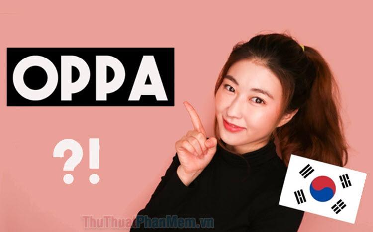 Oppa là gì? Oppa trong tiếng Hàn Quốc là gì?