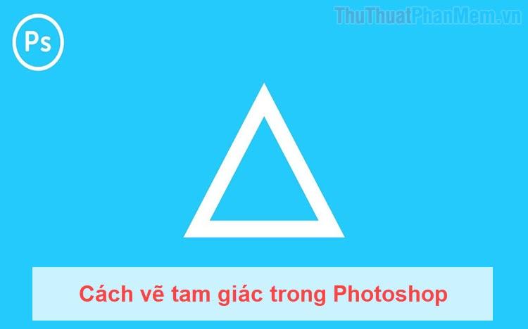 Cách vẽ tam giác trong Photoshop