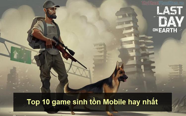 Top 10 game sinh tồn mobile hay nhất