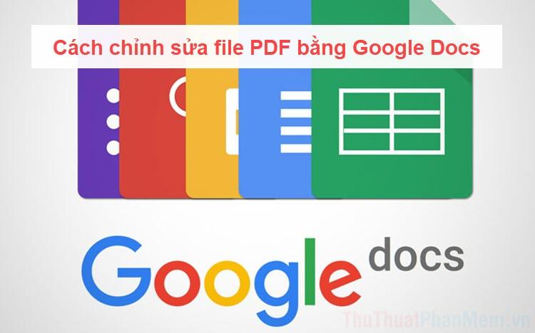 Cách chỉnh sửa file PDF bằng Google Docs