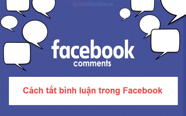 Cách tắt bình luận trong Facebook