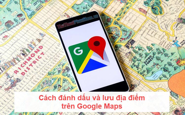 Cách đánh dấu và lưu địa điểm trên Google Maps trên điện thoại