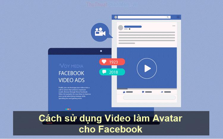 Cách sử dụng Video làm ảnh đại diện Avatar cho Facebook