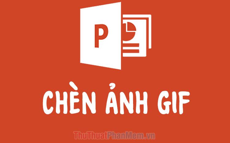 Cách chèn ảnh động GIF vào PowerPoint