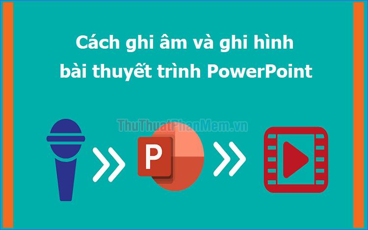 Cách ghi âm và ghi hình bài thuyết trình PowerPoint