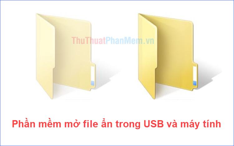 Phần mềm mở file ẩn trong USB, máy tính