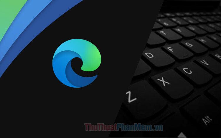 Tổng hợp phím tắt cho Microsoft Edge Chromium