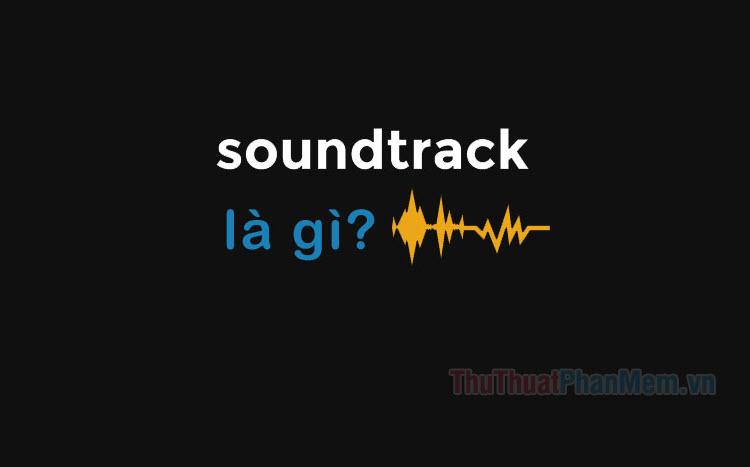 Soundtrack là gì?