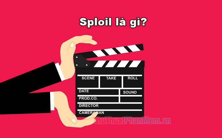 Spoil là gì? Spoil phim là gì?