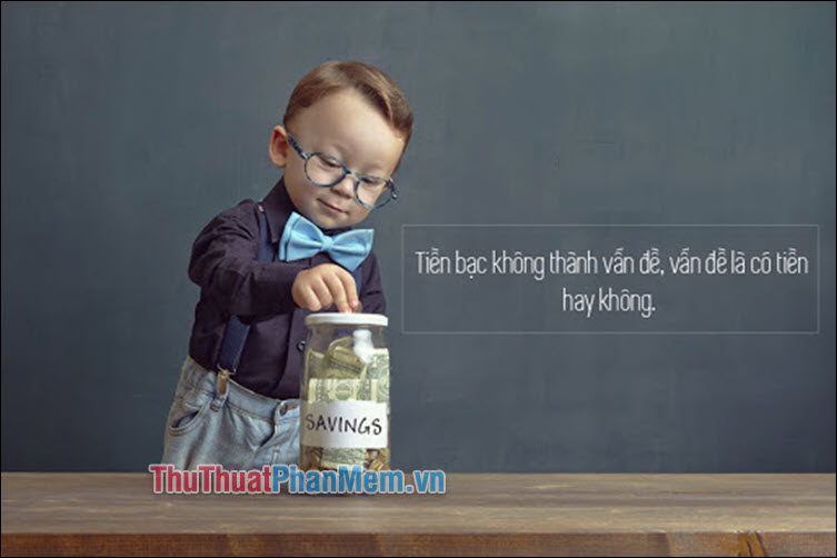 Tiền bạc không thành vấn đề, vấn đề là có tiền hay không