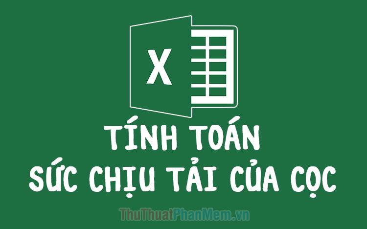 File Excel tính toán sức chịu tải của Cọc