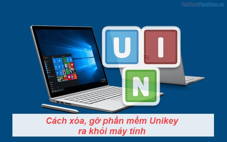 Cách xóa, gỡ phần mềm Unikey ra khỏi máy tính