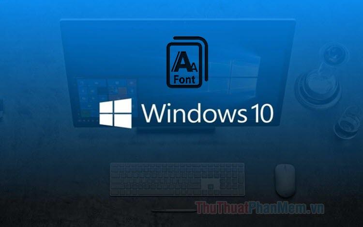 Cách khôi phục font mặc định trên Windows 10