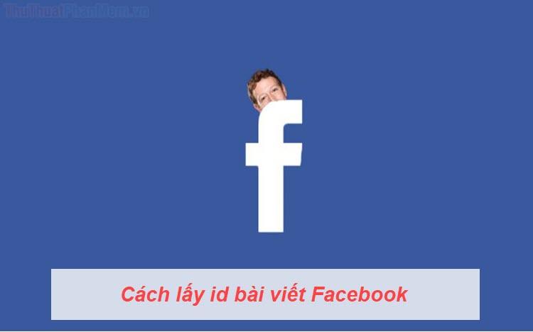 Cách lấy id bài viết Facebook