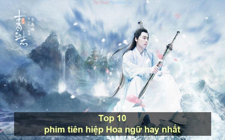 Top 10 phim tiên hiệp Hoa ngữ hay nhất