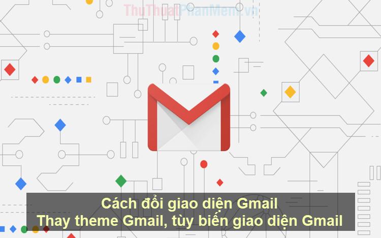 Cách đổi giao diện Gmail, thay theme Gmail, tùy biến giao diện Gmail
