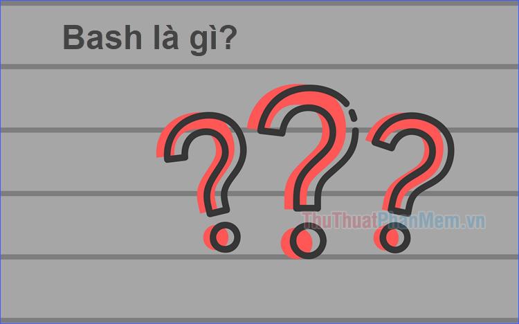 Bash là gì?