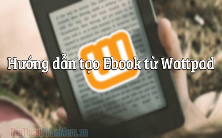Hướng dẫn cách tạo Ebook từ Wattpad