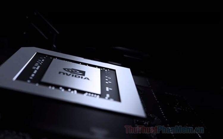 Cách tối ưu hóa Card màn hình NVIDIA để chơi game tốt nhất