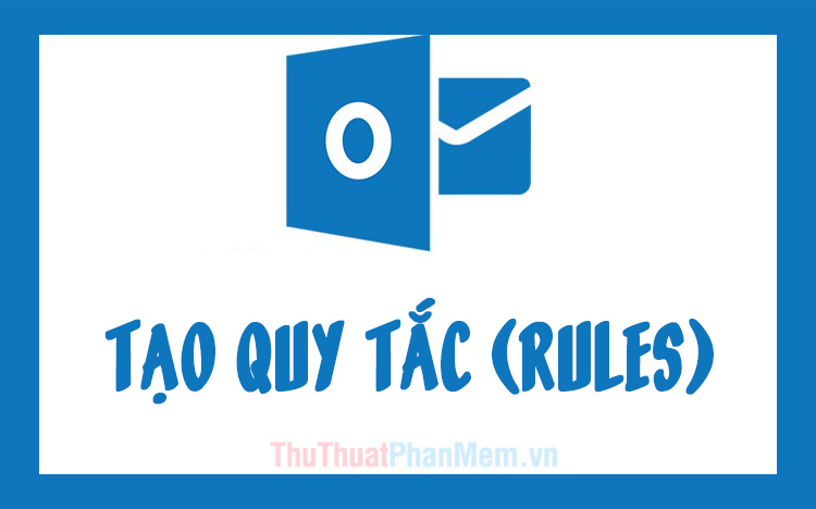 Cách tạo quy tắc (Rules) trong Outlook