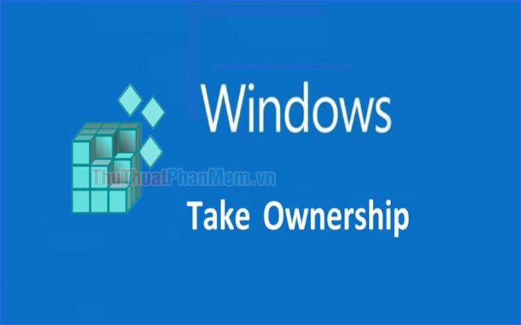 Take Ownership là gì? Cách thêm tính năng Take Ownership vào Menu chuột phải