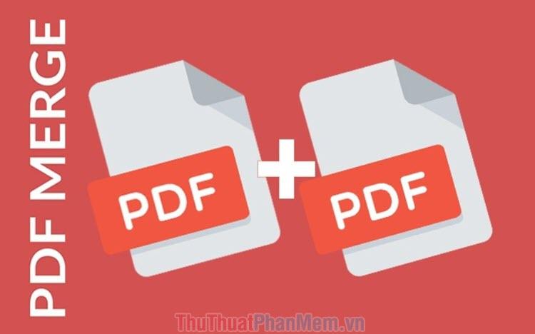 Top 5 phần mềm ghép file PDF cực mạnh và cách dùng