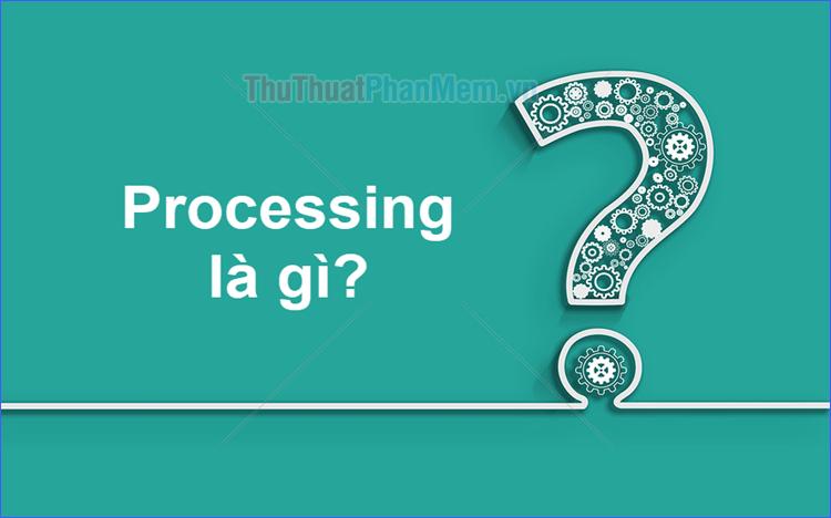 Processing là gì?