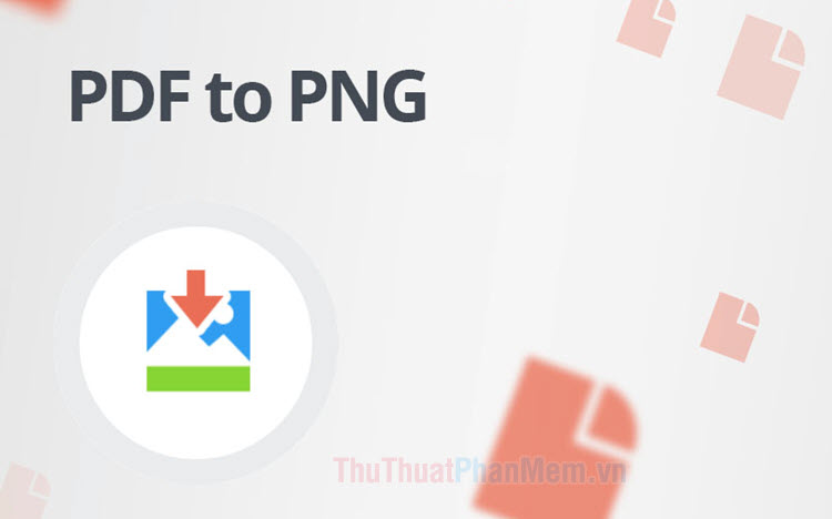 Cách chuyển file PDF sang PNG