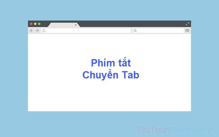 Phím tắt chuyển Tab nhanh trên trình duyệt Web