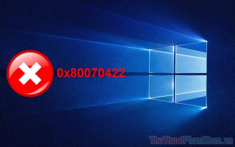 Cách sửa lỗi 0x80070422 trong Windows 10