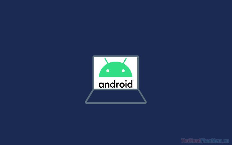 Top 5 phần mềm máy ảo giả lập Android nhẹ nhất
