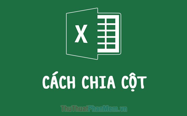 Cách chia cột trong Excel